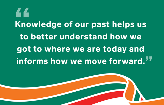 Knowledge of our past helps us to better understand how we got to where we are today and informs how we move forward